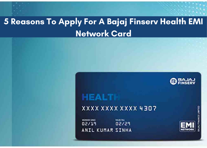 5 Reasons To Apply For A Bajaj Finserv Health EMI Network Card